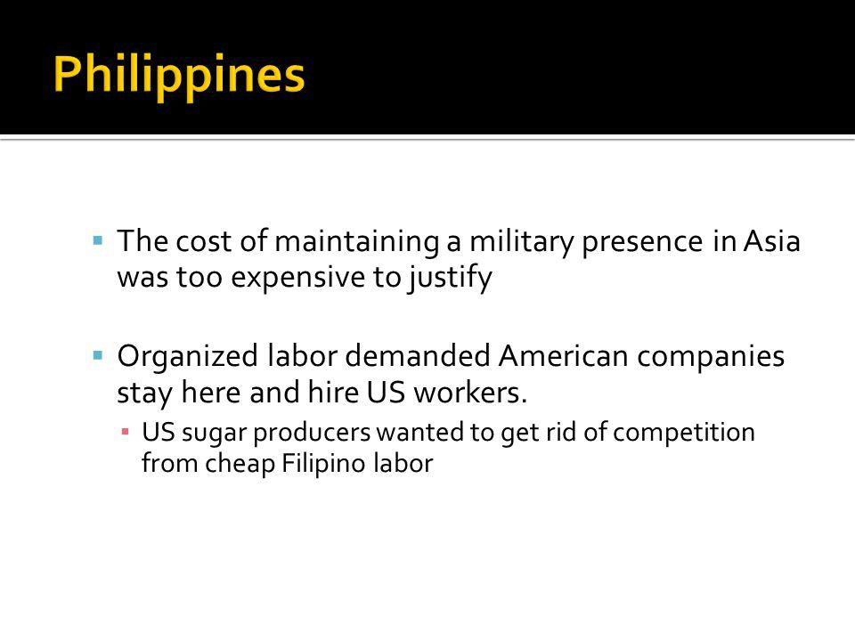 The cost of maintaining a military presence in Asia was too expensive to justify Organized labor demanded American companies stay here and hire US workers.