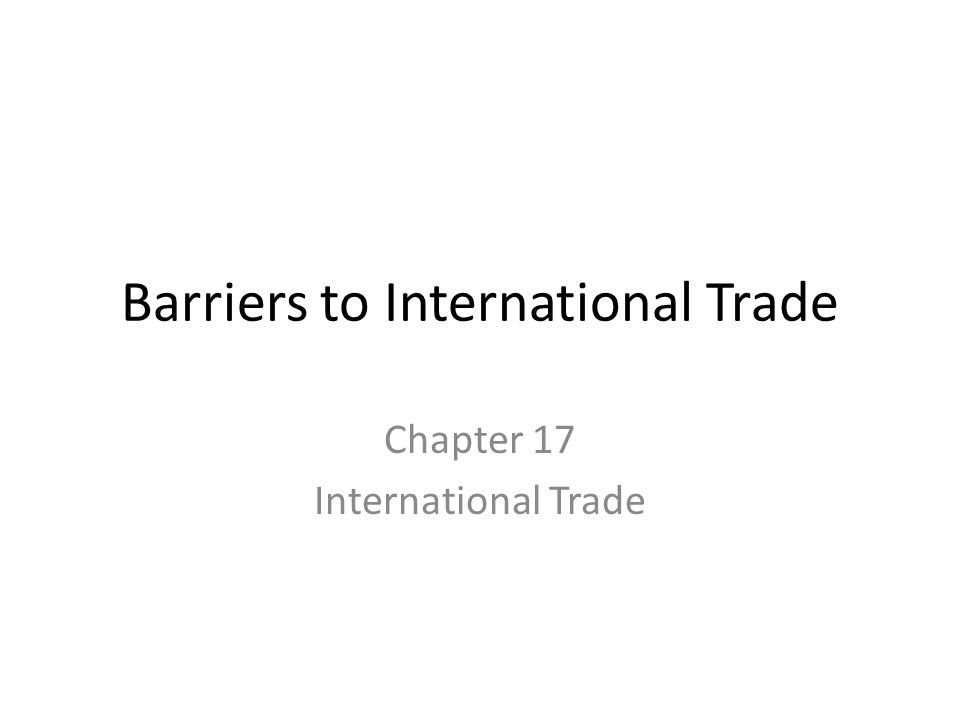 Barriers to International Trade Chapter 17 International Trade
