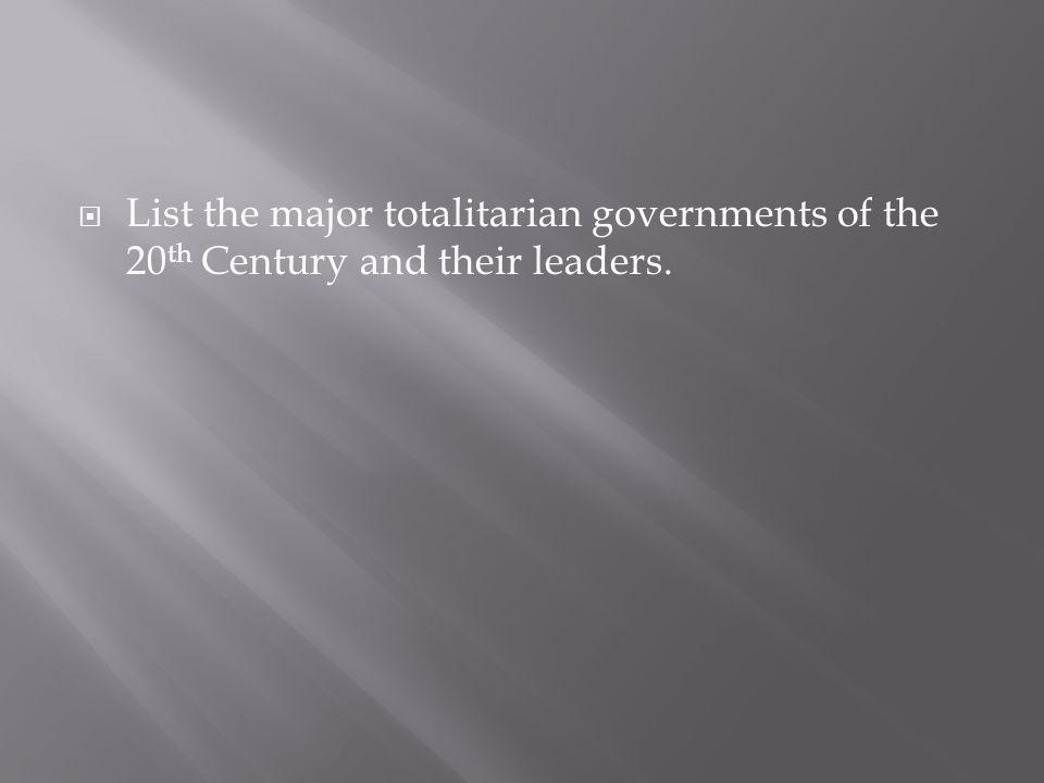 List the major totalitarian governments of the 20 th Century and their leaders.