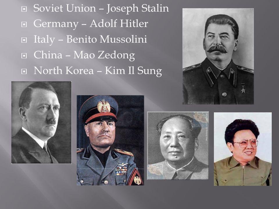 Soviet Union – Joseph Stalin Germany – Adolf Hitler Italy – Benito Mussolini China – Mao Zedong North Korea – Kim Il Sung