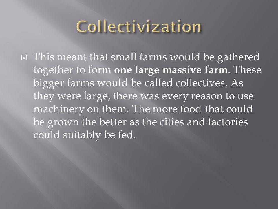 This meant that small farms would be gathered together to form one large massive farm.