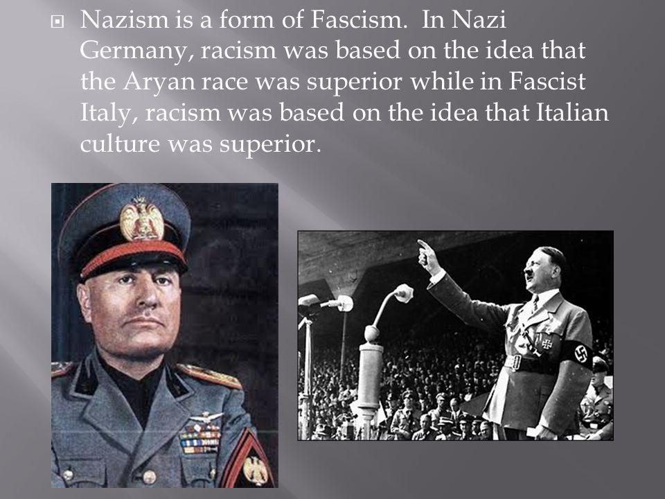 Nazism is a form of Fascism.