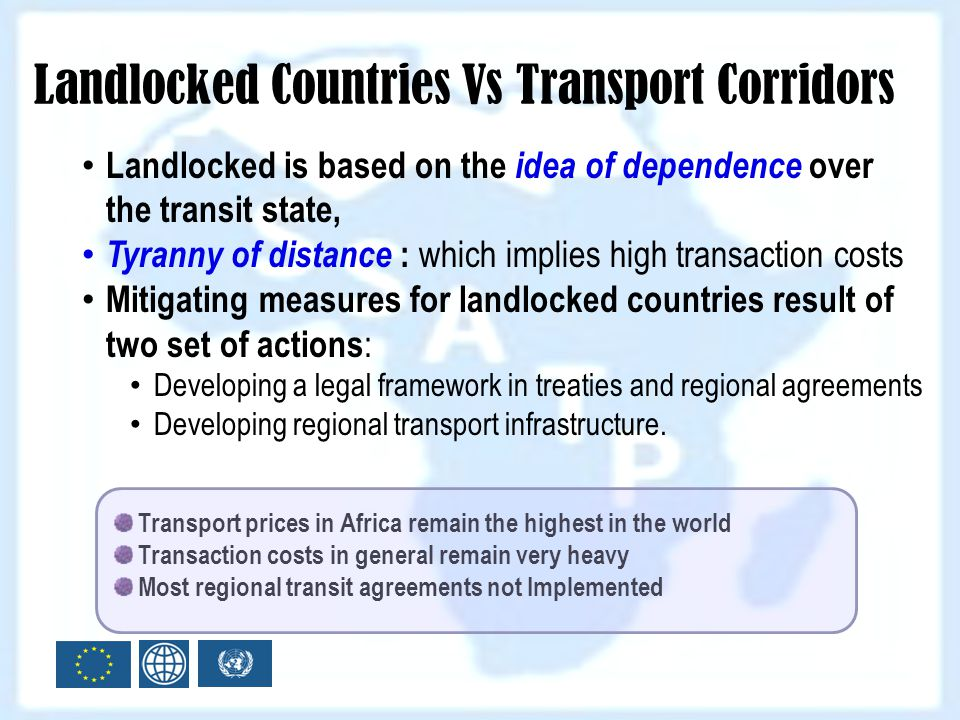 Landlocked Countries Vs Transport Corridors Landlocked is based on the idea of dependence over the transit state, Tyranny of distance : which implies