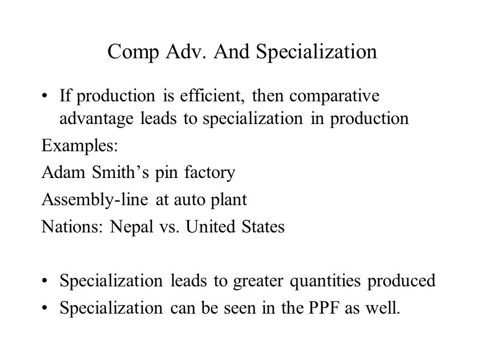 Specialization and Trade If we specialize ----- we must rely on others to produce the other good Continuing our car/SUV example, consider the two plants now as two countries (e.g.