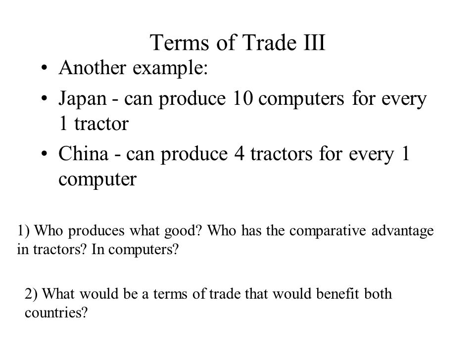 Terms of Trade IV Note: 1)There can be more than 1 terms of trade that will benefit both countries.