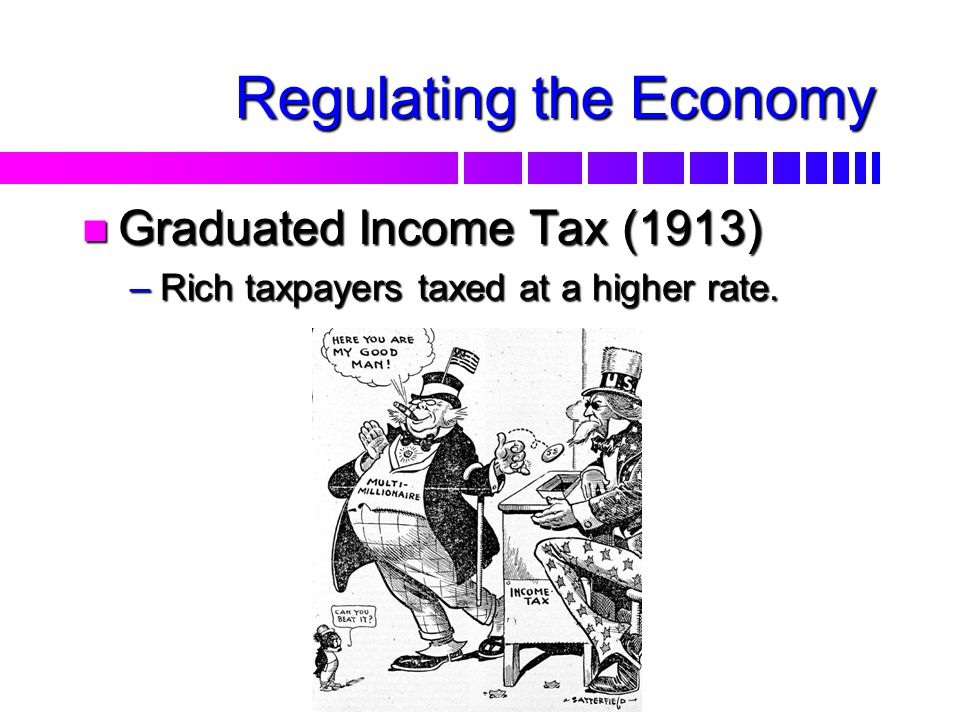 Regulating the Economy n1n1n1n16th Amendment (1913) –G–G–G–Gave Congress power to tax personal income & business –E–E–E–Established by the Income Tax