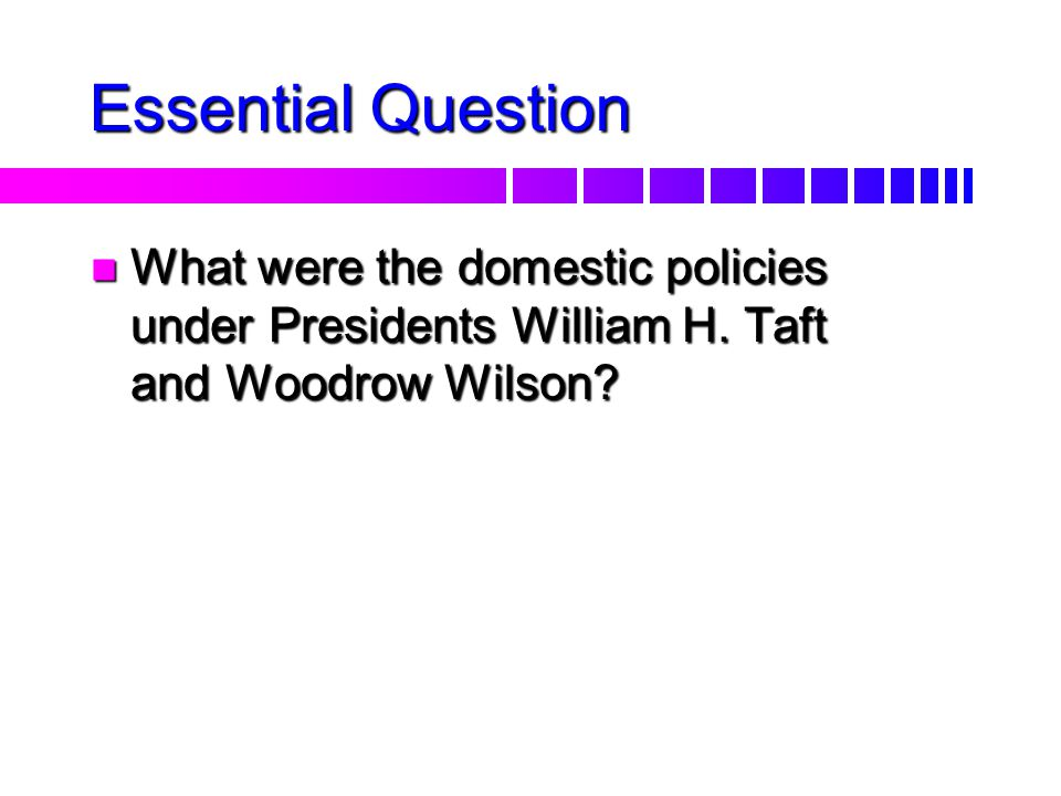 n Today, I will learn... –Identify changes in domestic policy during the Progressive Presidencies of Roosevelt, Taft, and Wilson. n I have learned it