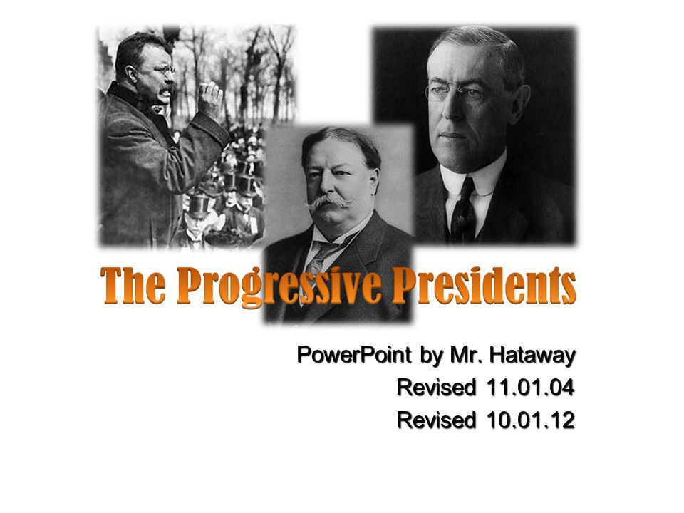 n What were the domestic policies under Presidents William H. Taft and Woodrow Wilson? Essential Question
