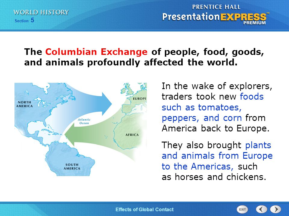 Effects of Global Contact Section 5 Peoples diets changed around the world due to new types of foods crossing the globe.