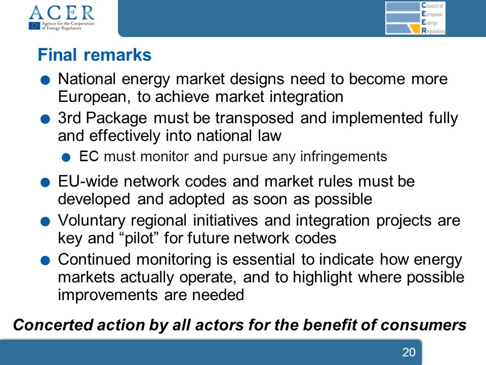 Final remarks. National energy market designs need to become more European, to achieve market integration. 3rd Package must be transposed and implemen
