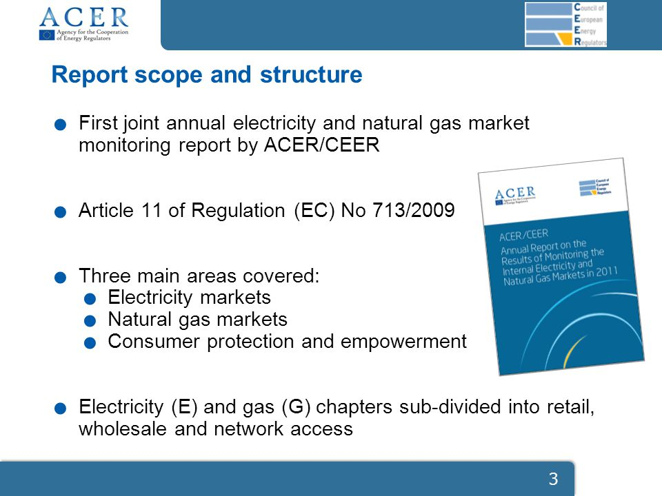 Report scope and structure. First joint annual electricity and natural gas market monitoring report by ACER/CEER. Article 11 of Regulation (EC) No 713