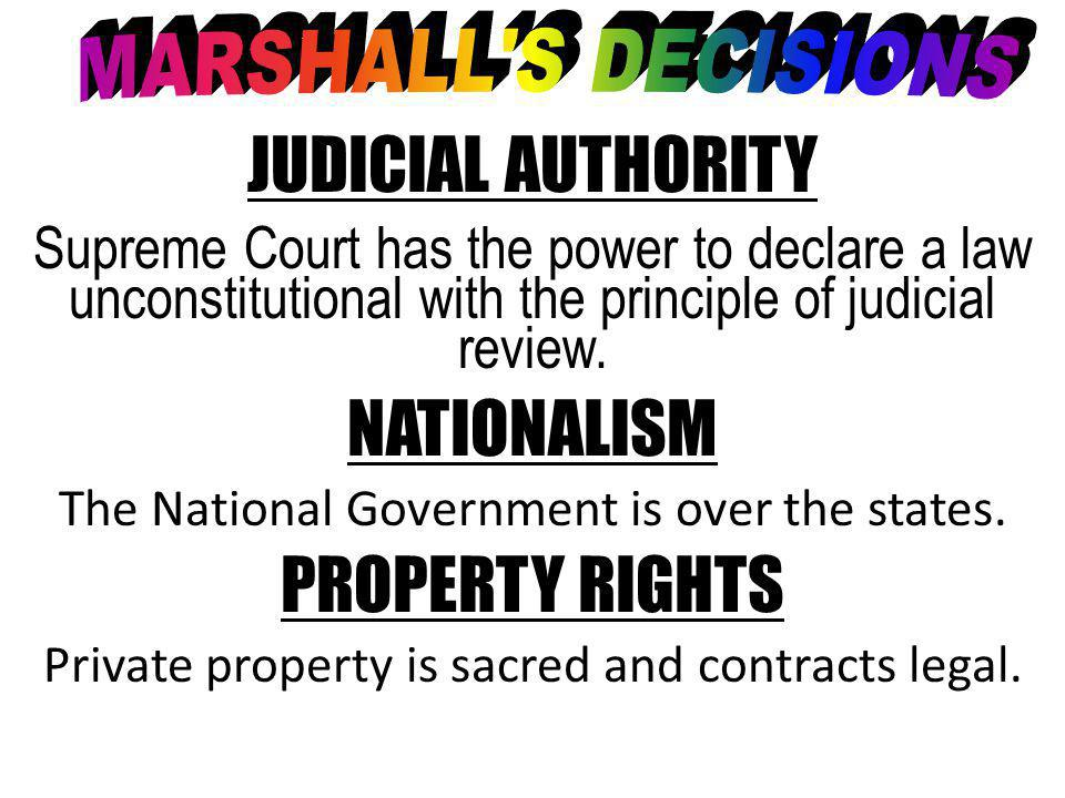 JUDICIAL AUTHORITY Supreme Court has the power to declare a law unconstitutional with the principle of judicial review.