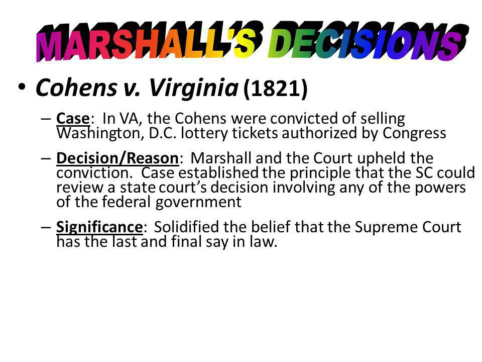 Cohens v.Virginia (1821) – Case: In VA, the Cohens were convicted of selling Washington, D.C.