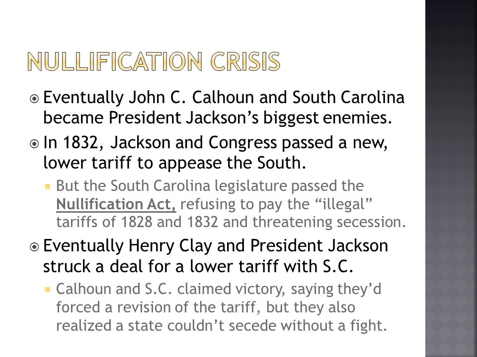 Eventually John C. Calhoun and South Carolina became President Jacksons biggest enemies. In 1832, Jackson and Congress passed a new, lower tariff to a