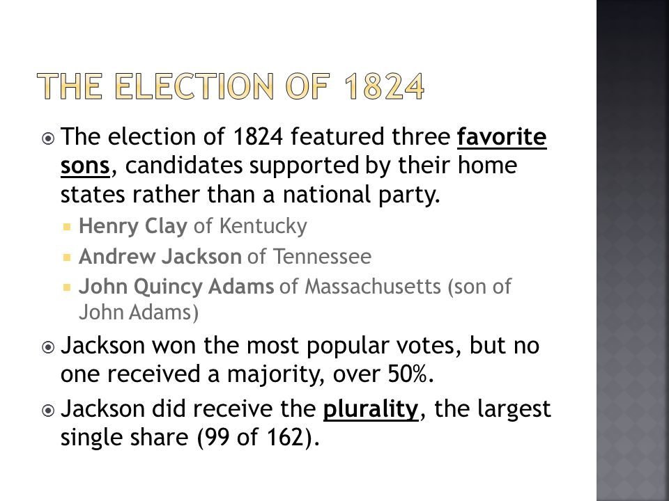 The election of 1824 featured three favorite sons, candidates supported by their home states rather than a national party. Henry Clay of Kentucky Andr