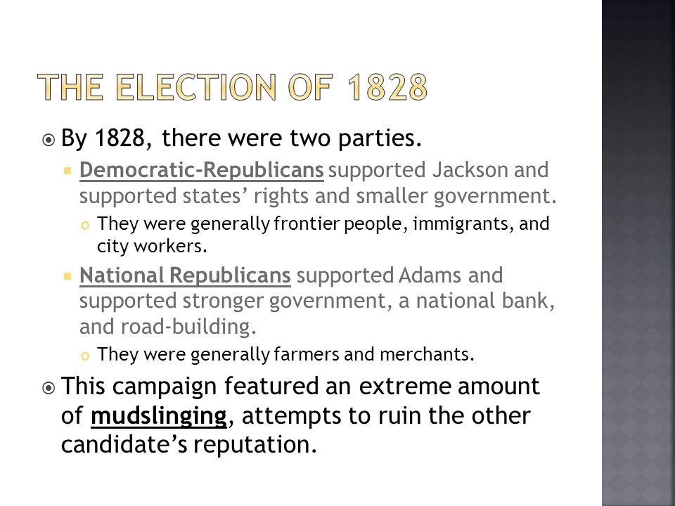 By 1828, there were two parties. Democratic-Republicans supported Jackson and supported states rights and smaller government. They were generally fron