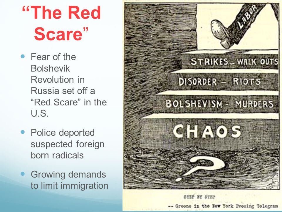 The Red Scare Fear of the Bolshevik Revolution in Russia set off a Red Scare in the U.S. Police deported suspected foreign born radicals Growing deman