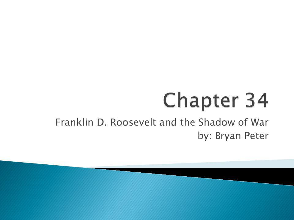Franklin D. Roosevelt and the Shadow of War by: Bryan Peter