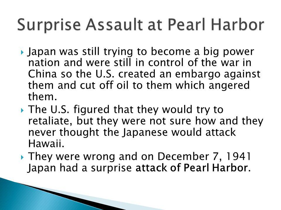 Japan was still trying to become a big power nation and were still in control of the war in China so the U.S.