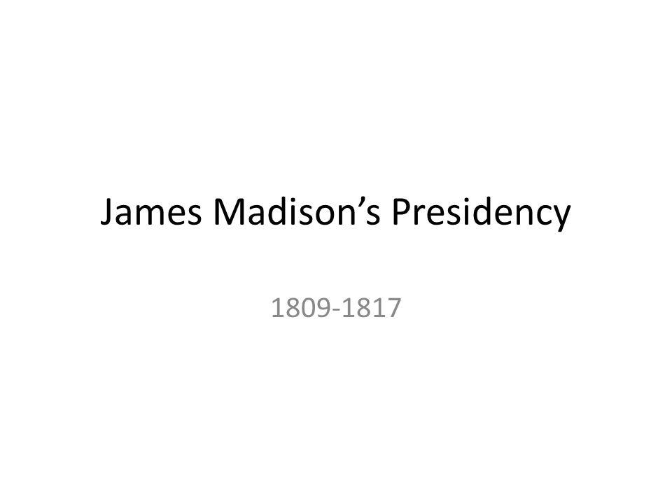 James Madisons Presidency 1809-1817