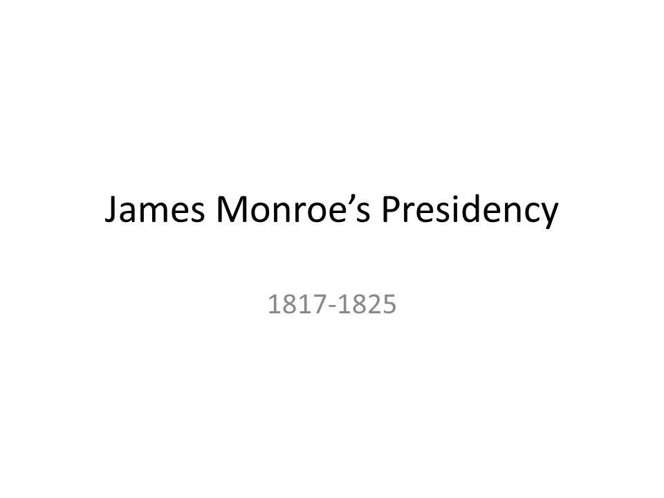 James Monroes Presidency 1817-1825
