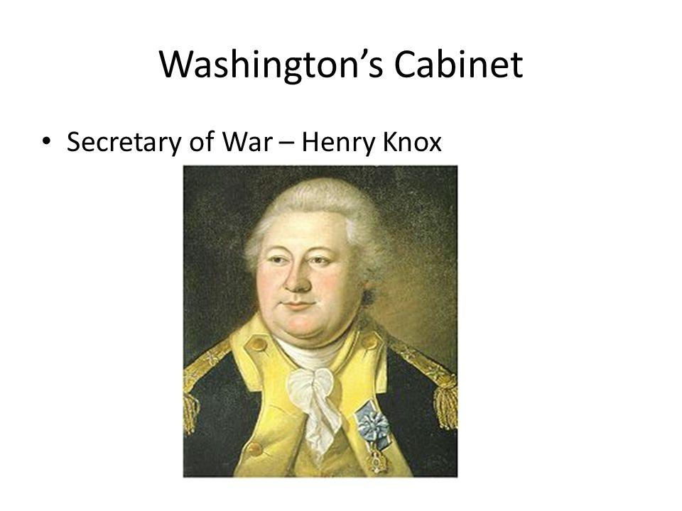 Washingtons Cabinet Secretary of War – Henry Knox