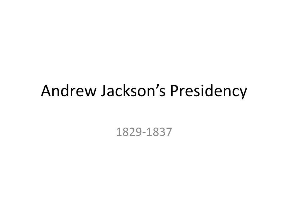 Andrew Jacksons Presidency 1829-1837