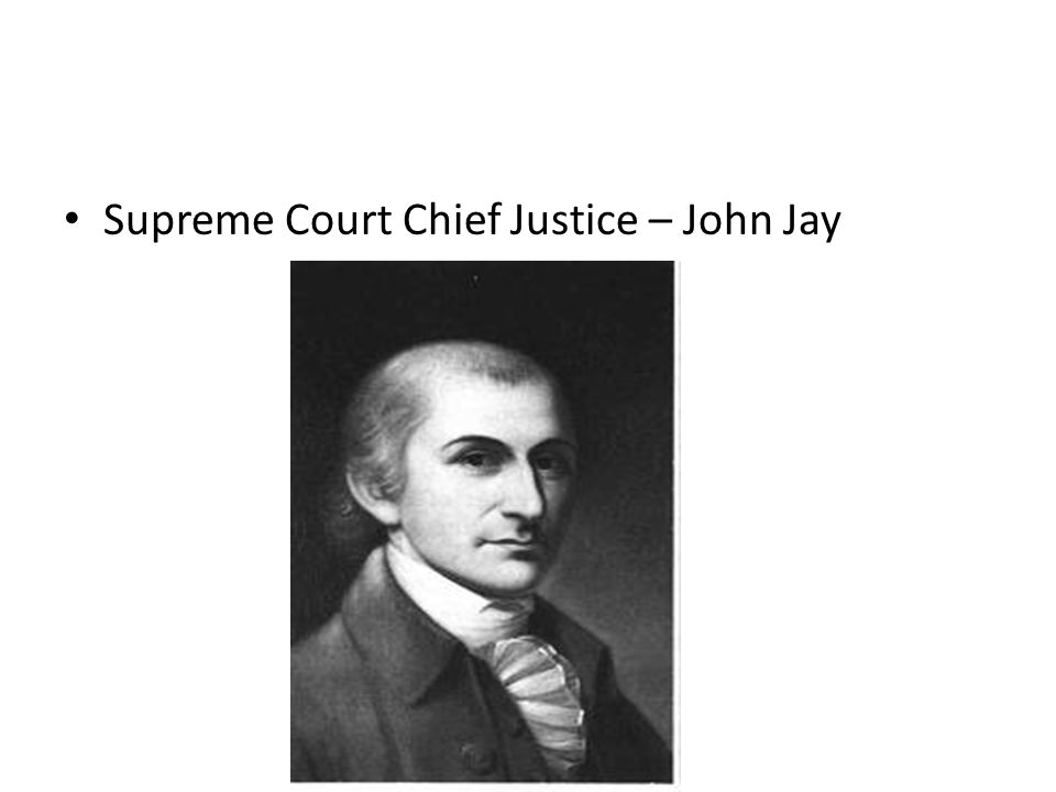 Supreme Court Chief Justice – John Jay