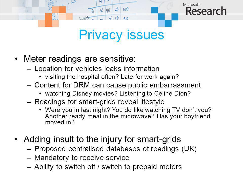 Privacy issues Meter readings are sensitive: –Location for vehicles leaks information visiting the hospital often.