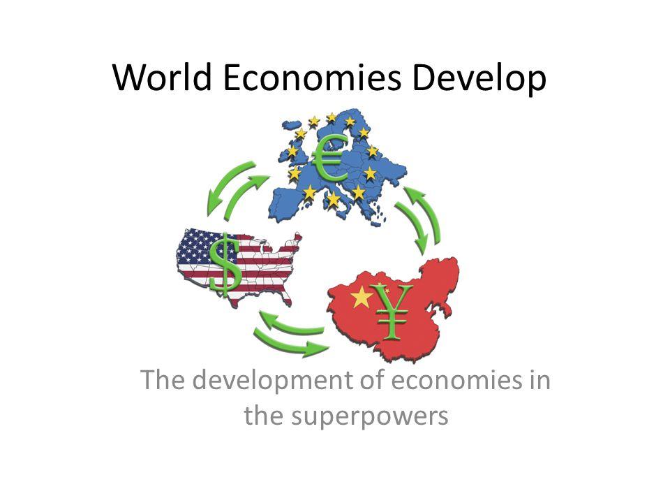 World Economies Develop The development of economies in the superpowers
