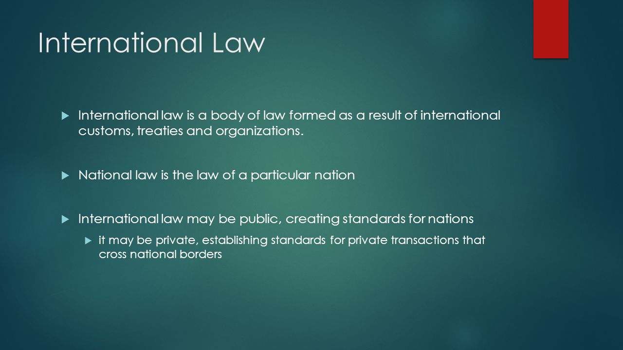 International Law International law is a body of law formed as a result of international customs, treaties and organizations.