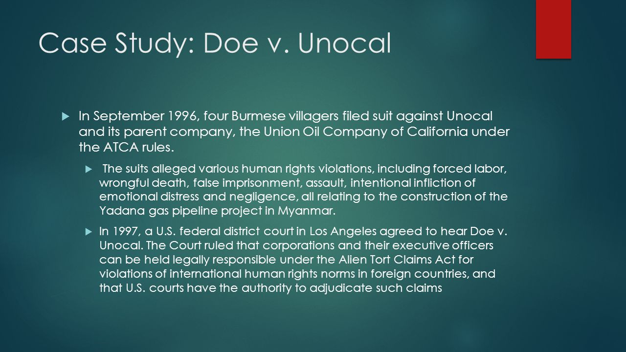 Case Study: Doe v. Unocal In September 1996, four Burmese villagers filed suit against Unocal and its parent company, the Union Oil Company of Califor