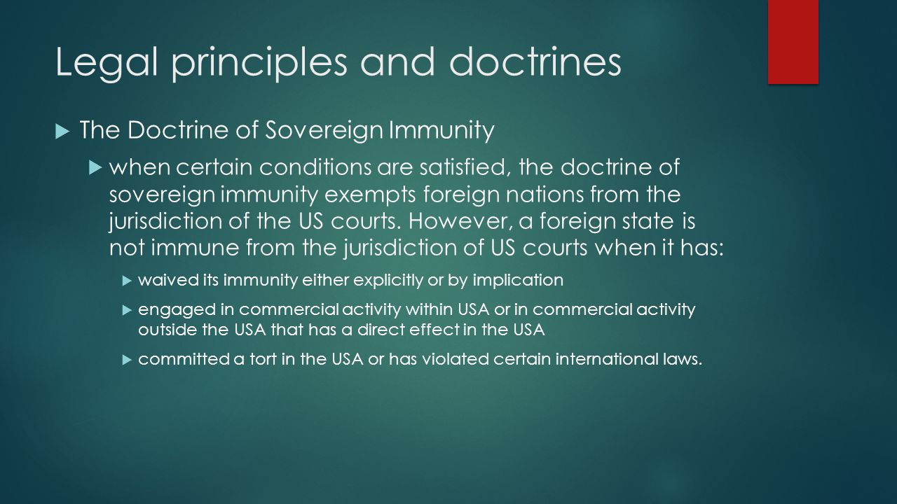 Legal principles and doctrines The Doctrine of Sovereign Immunity when certain conditions are satisfied, the doctrine of sovereign immunity exempts fo