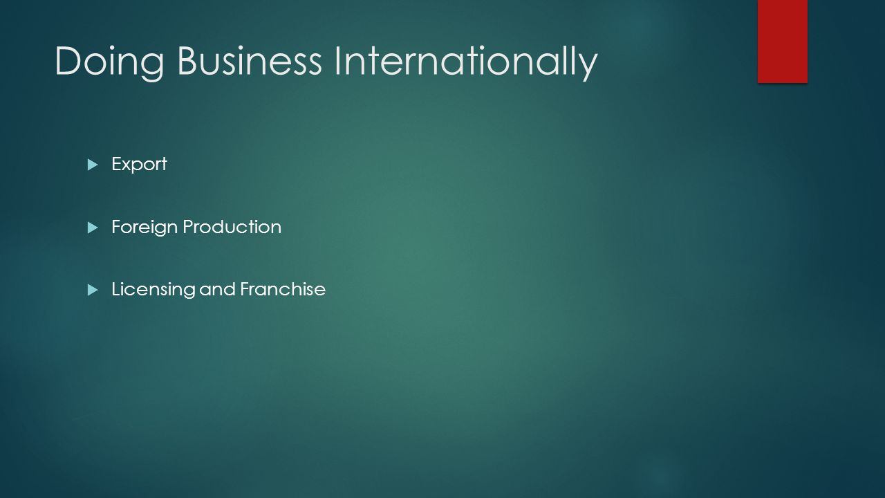 Doing Business Internationally Export Foreign Production Licensing and Franchise