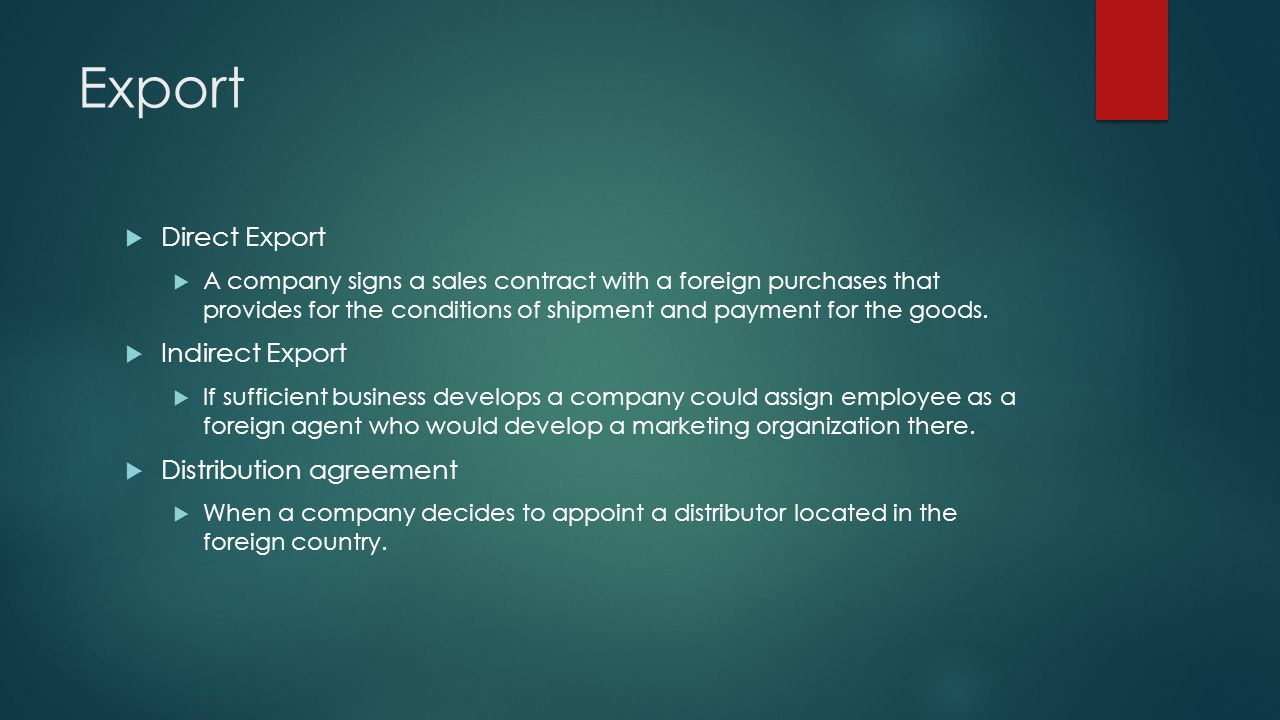 Export Direct Export A company signs a sales contract with a foreign purchases that provides for the conditions of shipment and payment for the goods.