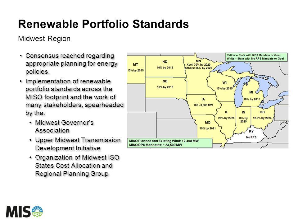Renewable Portfolio Standards Midwest Region Consensus reached regarding appropriate planning for energy policies. Implementation of renewable portfol