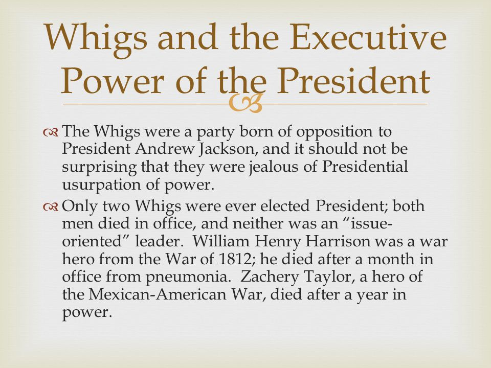 The Whigs were a party born of opposition to President Andrew Jackson, and it should not be surprising that they were jealous of Presidential usurpation of power.
