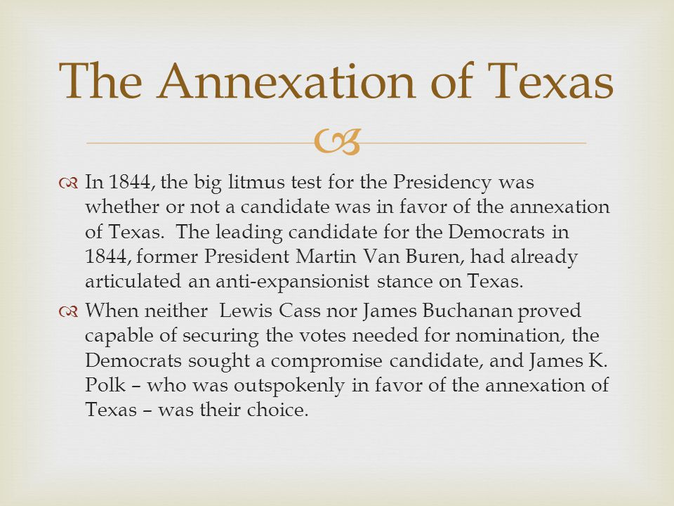 In 1844, the big litmus test for the Presidency was whether or not a candidate was in favor of the annexation of Texas.