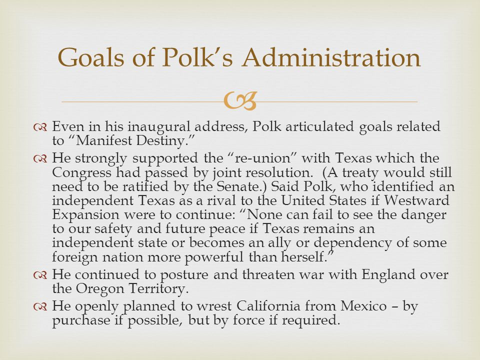 Even in his inaugural address, Polk articulated goals related to Manifest Destiny.