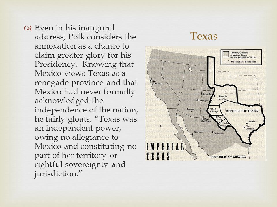Texas Even in his inaugural address, Polk considers the annexation as a chance to claim greater glory for his Presidency.