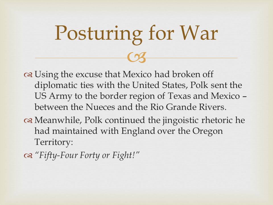 Using the excuse that Mexico had broken off diplomatic ties with the United States, Polk sent the US Army to the border region of Texas and Mexico – between the Nueces and the Rio Grande Rivers.