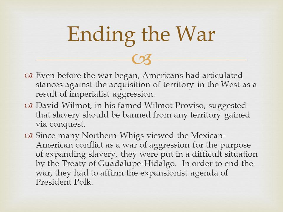 Even before the war began, Americans had articulated stances against the acquisition of territory in the West as a result of imperialist aggression.