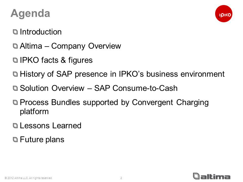 © 2012 Altima LLC. All rights reserved. Agenda Introduction Altima – Company Overview IPKO facts & figures History of SAP presence in IPKOs business e