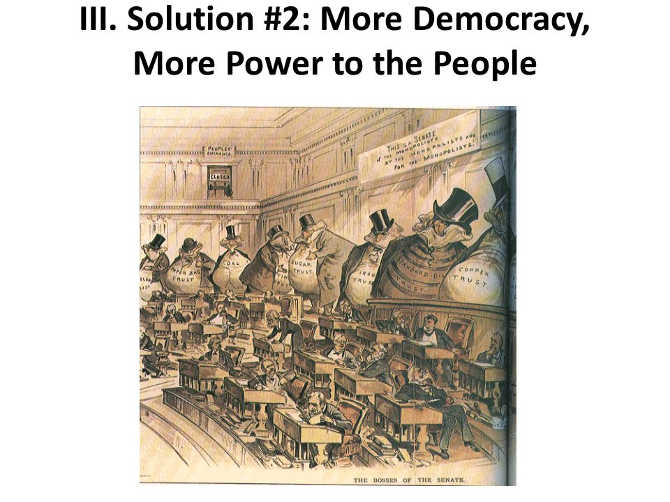 III. Solution #2: More Democracy, More Power to the People