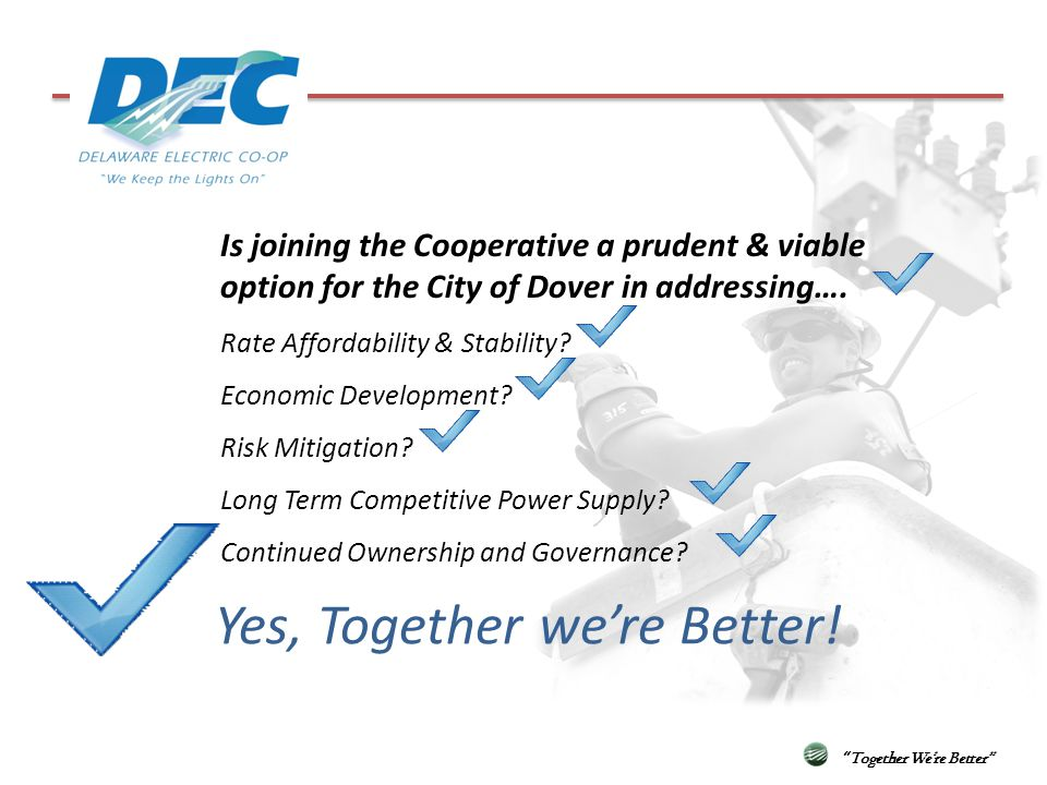 Yes, Together were Better! Together Were Better Is joining the Cooperative a prudent & viable option for the City of Dover in addressing…. Rate Afford