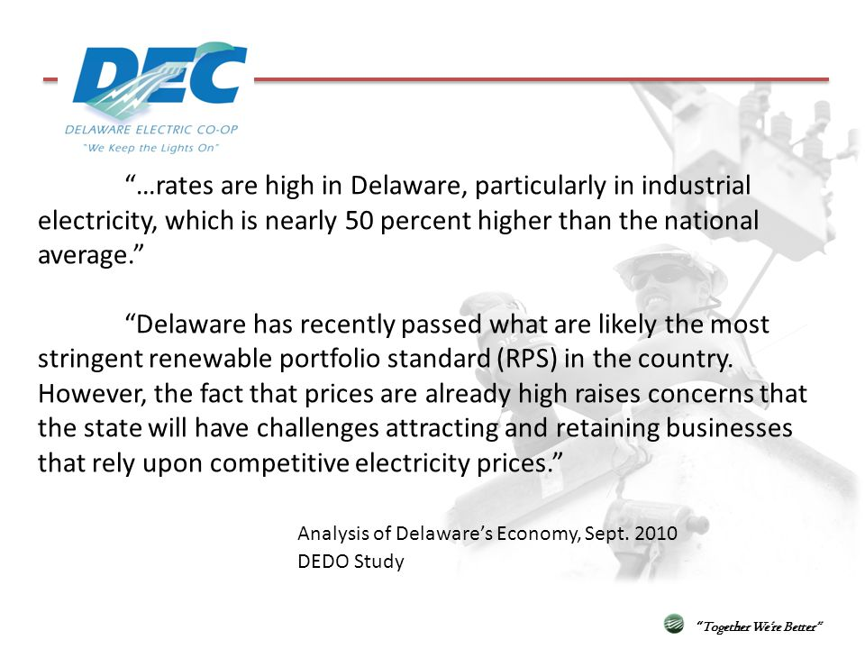 …rates are high in Delaware, particularly in industrial electricity, which is nearly 50 percent higher than the national average. Delaware has recentl