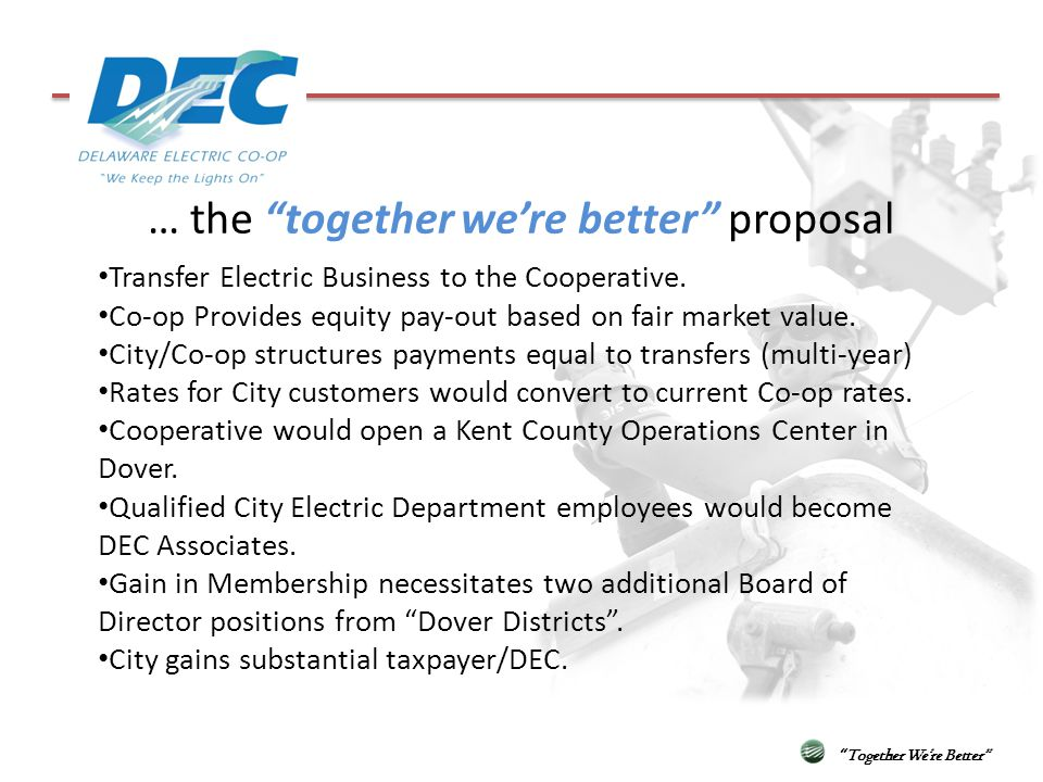 … the together were better proposal Together Were Better Transfer Electric Business to the Cooperative. Co-op Provides equity pay-out based on fair ma