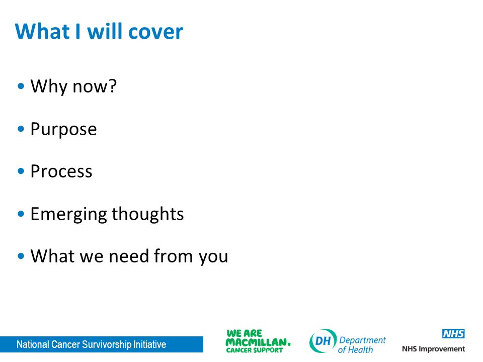 National Cancer Survivorship Initiative What I will cover Why now.
