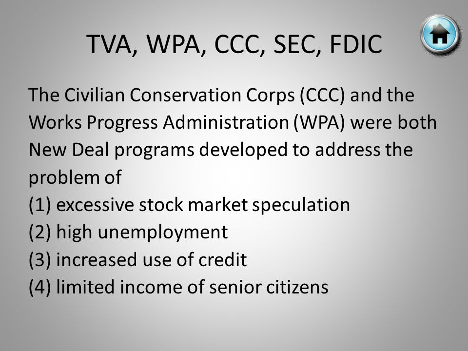 The Civilian Conservation Corps (CCC) and the Works Progress Administration (WPA) were both New Deal programs developed to address the problem of (1) excessive stock market speculation (2) high unemployment (3) increased use of credit (4) limited income of senior citizens