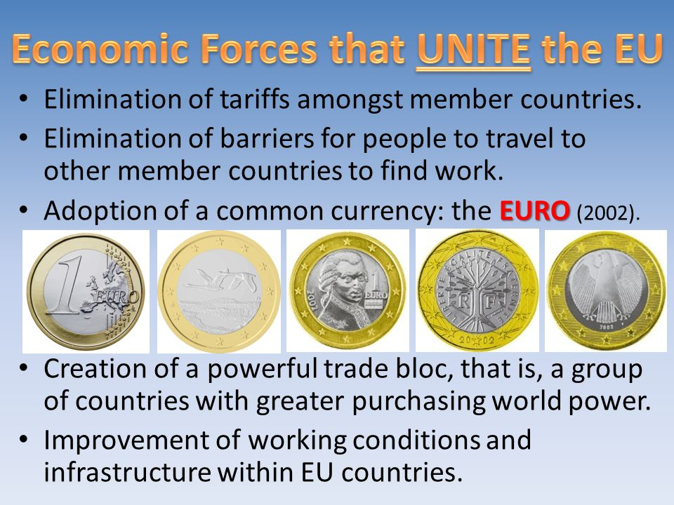 Elimination of tariffs amongst member countries. Elimination of barriers for people to travel to other member countries to find work. EURO Adoption of